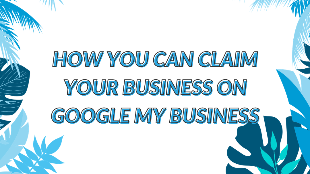 """Image displaying the guide title """"How you can claim your business on Google My Business"""""""
