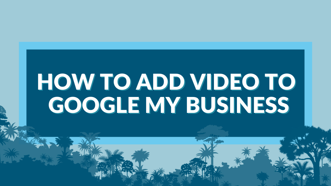 "Image displaying the guide title ""how to add video to google my business"""