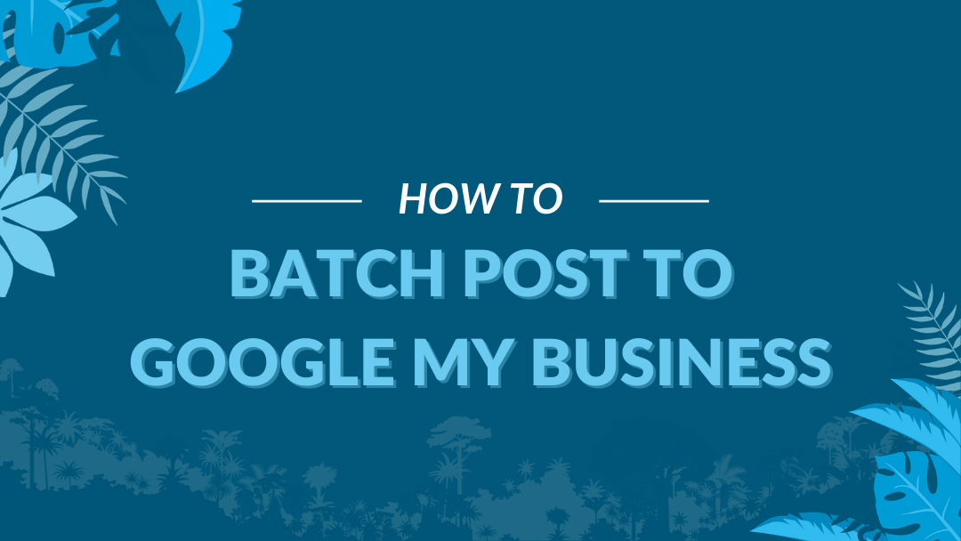 "Image Displaying Guide title ""how to Batch Post to Google My Business"""