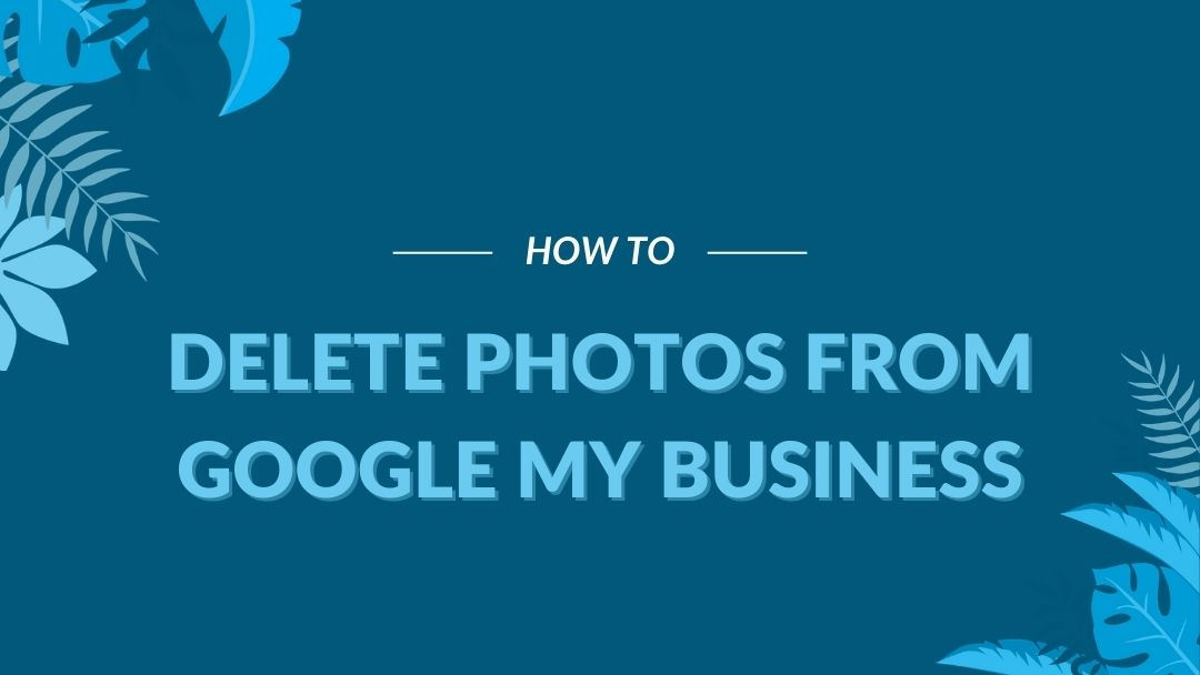 "Image Displaying Google My Business Guide Title ""How to delete photos from google My Business"""