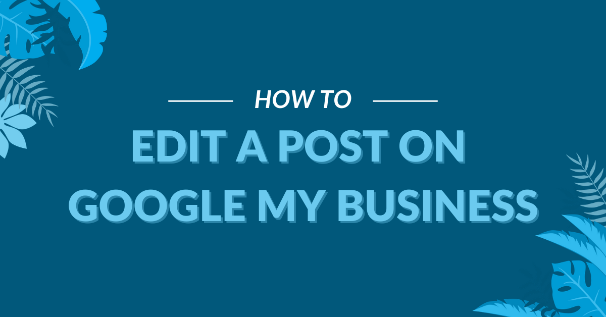 "Image Displaying Google My Business Title ""How to edit a post on Google My Business"""