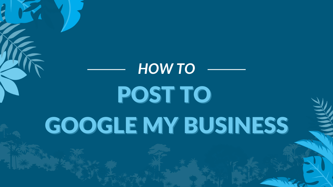 "Image Displaying Google My Business Guide Title ""How to Post to Google My Business Posts"""