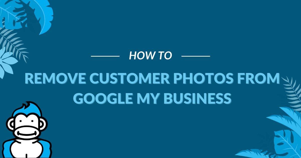 "Image Displaying Google My Business Guide Title ""How to remove customer photos from Google My Business"""