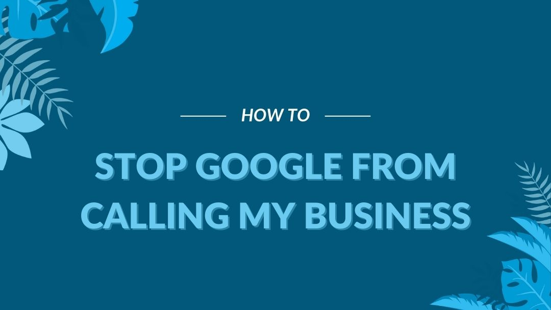 """Image Displaying Google My Business guide title """"How to stop google from calling my business"""""""