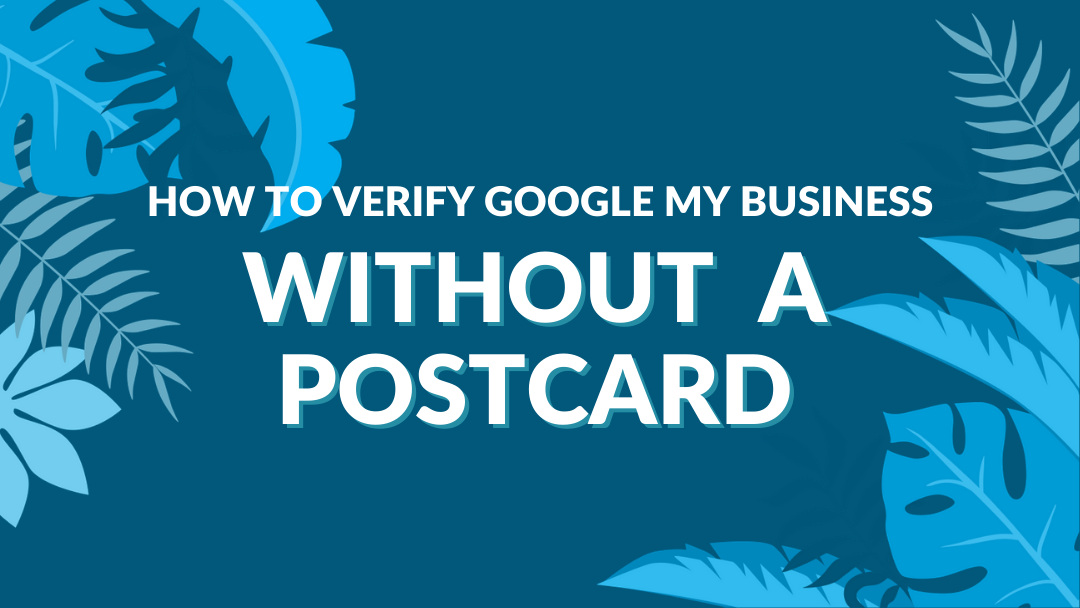 "Image Displaying Google My Business Guide Title ""How to verify google my business without a postcard"""