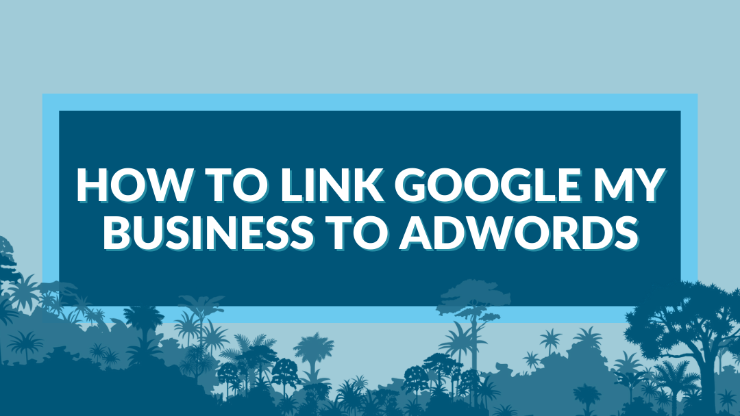 "Image displaying the guide title ""How to Link Google My Business to Adwords"""