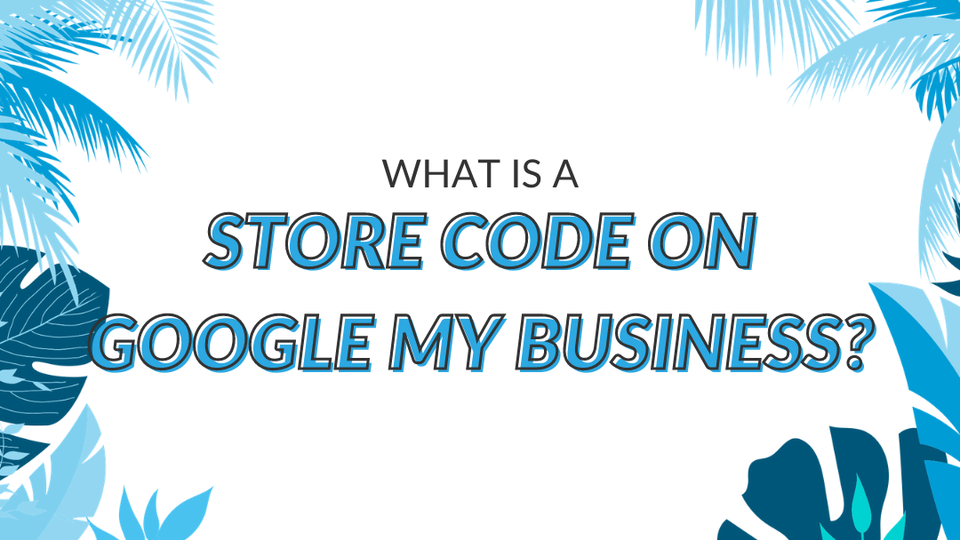 "Image Displaying Google My Business Guide Title ""What is a store code on Google My Business"""