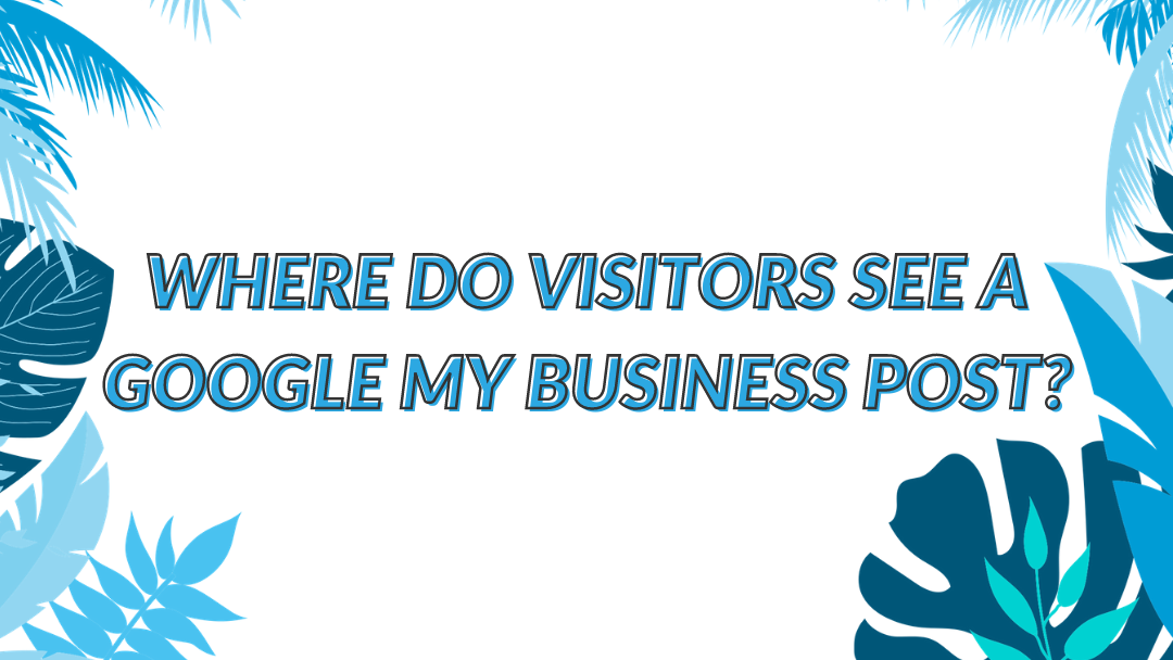 "Image Displaying Guide Name ""Where do visitors see a Google My Business Post"""